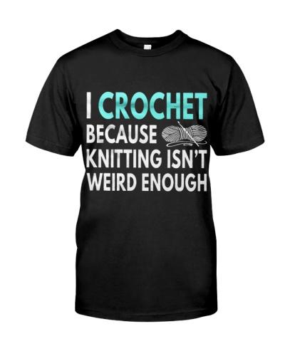 CUTE I CROCHET BECAUSE KNITTING ISNT WEIRD ENOUGH