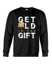 Get old is the Gift Crewneck Sweatshirt front