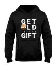 Get old is the Gift Hooded Sweatshirt thumbnail