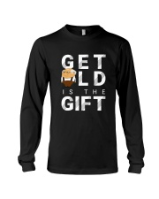 Get old is the Gift Long Sleeve Tee thumbnail