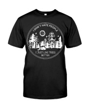 I Dont Hate People I Just Like Trees Better Classic T-Shirt front