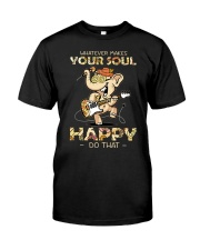 Whatever makes your soul happy do that Classic T-Shirt front