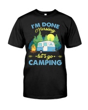I'm Done Nursing Let's Go Camping  Classic T-Shirt front