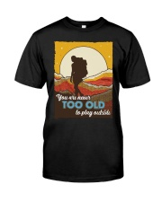 You Are Never Too Old To Play Outside Classic T-Shirt front