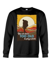 You Are Never Too Old To Play Outside Crewneck Sweatshirt tile
