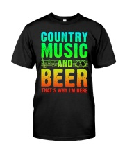 Country music and beer that's why i'm here Classic T-Shirt front