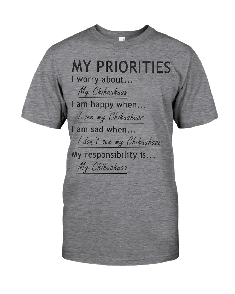 Chihuahua My Priorities  Classic T-Shirt