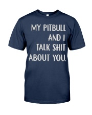 MY Pitbull And i Talk Shit About You Classic T-Shirt front