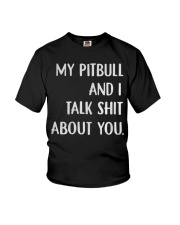 MY Pitbull And i Talk Shit About You Youth T-Shirt thumbnail