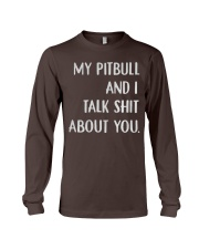 MY Pitbull And i Talk Shit About You Long Sleeve Tee thumbnail