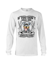 If You Dont Have Rottweiler Long Sleeve Tee thumbnail