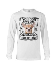 If You Dont Have Chihuahua Long Sleeve Tee thumbnail