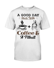 A Good Day Starts With Pitbull and Coffee Classic T-Shirt front