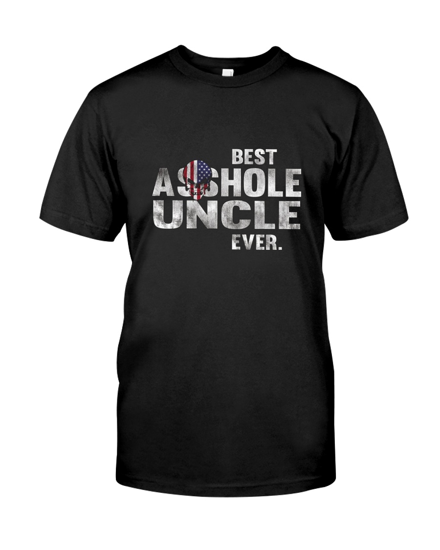 BEST ASSHOLE UNCLE EVER T-SHIRT - FUNNY T SHIRT Classic T-Shirt