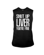 Shut Up Liver Youre Fine T-Shirt Sleeveless Tee thumbnail