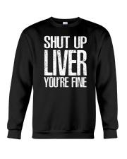 Shut Up Liver Youre Fine T-Shirt Crewneck Sweatshirt thumbnail