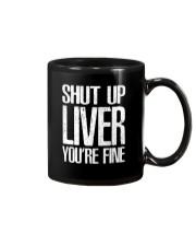 Shut Up Liver Youre Fine T-Shirt Mug thumbnail