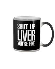 Shut Up Liver Youre Fine T-Shirt Color Changing Mug thumbnail