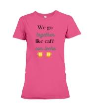 We go together like café con leche Premium Fit Ladies Tee thumbnail