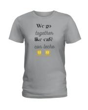 We go together like café con leche Ladies T-Shirt thumbnail