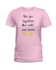 We go together like café con leche Ladies T-Shirt front