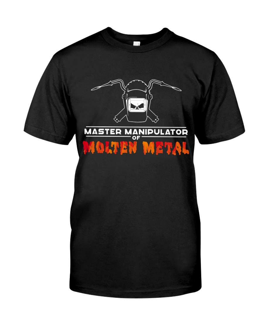 MASTER MANIPULATOR OF MOLTEN METAL Classic T-Shirt