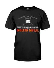 MASTER MANIPULATOR OF MOLTEN METAL Classic T-Shirt front