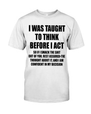 THINK BEFORE I ACT Classic T-Shirt front