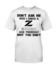 DON'T ASK ME WHY I DRIVE A 300ZX Classic T-Shirt front