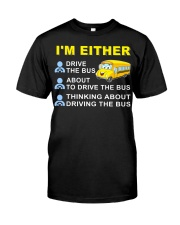 I AM EITHER DRIVE THE BUS Classic T-Shirt front