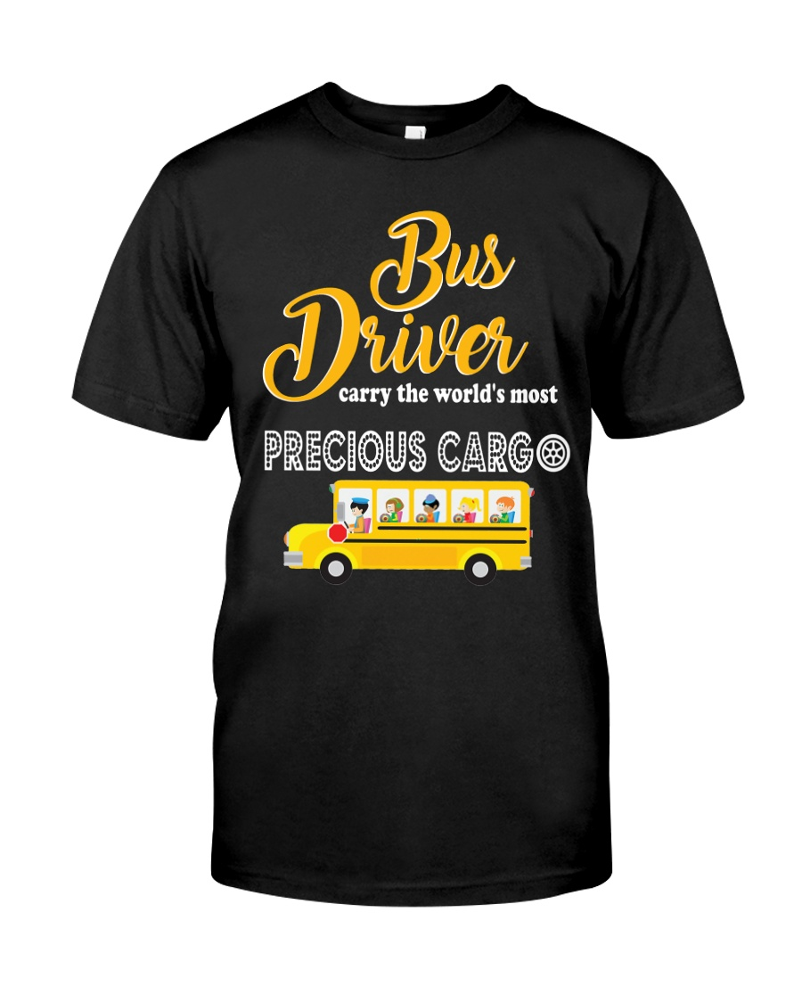 BUS DRIVERS CARRY THE MOST PRECIOUS CARGO Classic T-Shirt