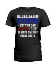 YOU CAN'T FIX STUPID Ladies T-Shirt thumbnail
