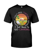 I JUST NEED TO GO CAMPING Classic T-Shirt front