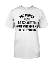 PEOPLE WATCHING ME DO EVERYTHING Classic T-Shirt front