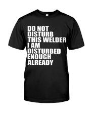 DON'T DISTURB THIS WELDER Classic T-Shirt front