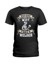 BEFORE I WAS A WIFE I WAS A WELDER Ladies T-Shirt thumbnail