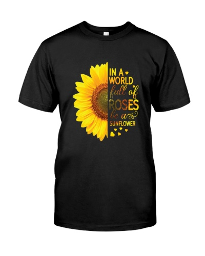 IN A WORLD FULL OF ROSES BE A SUNFLOWER - LIMITED