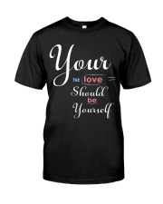 YOUR FIRST LOVE SHOULD BE YOURSELF Classic T-Shirt thumbnail