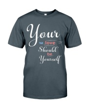 YOUR FIRST LOVE SHOULD BE YOURSELF Classic T-Shirt front