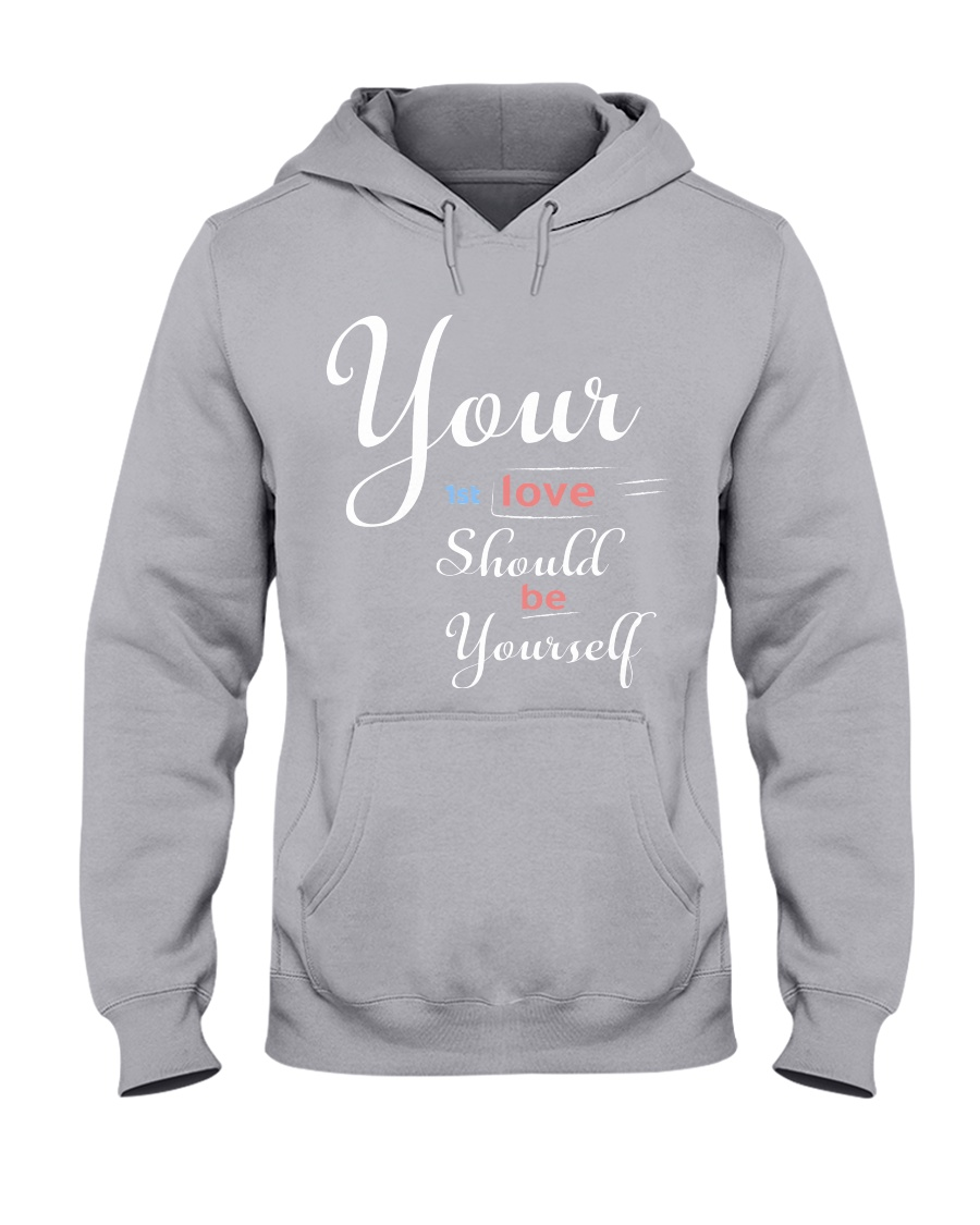 YOUR FIRST LOVE SHOULD BE YOURSELF Hooded Sweatshirt