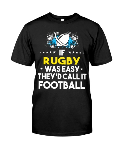 Rugby Was Easy It Would Be Called Football