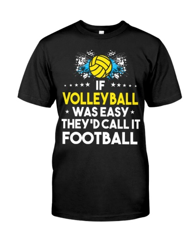 Volleyball Was Easy It Would Be Called Football