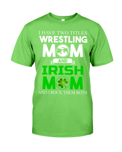 I Have Two Titles Wrestling Mom and Irish Mom