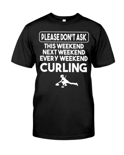 Curling Please Don't Ask Me My Weekend