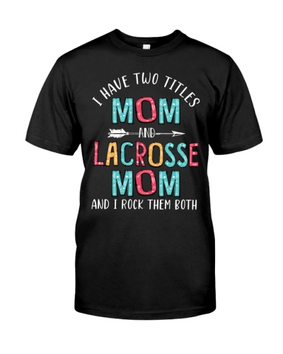 I Have Two Titles Mom Lacrosse Mom
