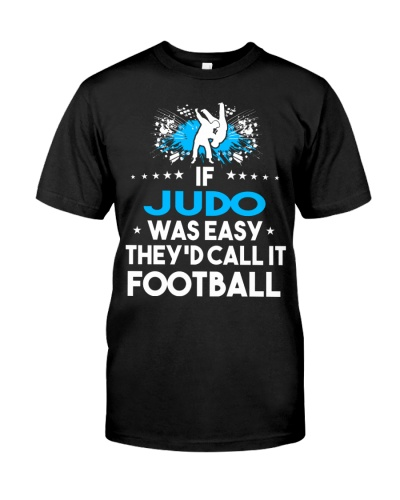 Judo Was Easy It Would Be Called Football