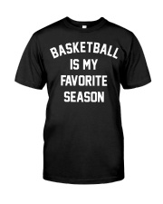 Basketball Is My Favorite Season Sweatshirt Classic T-Shirt front