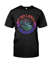 Ain No Laws When Your Drinking Claws Classic T-Shirt front