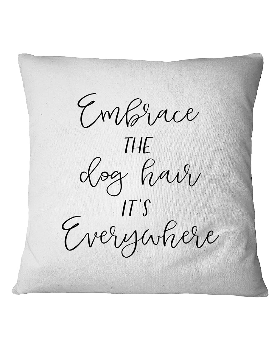 Embrace The Dog Hair Its Everywhere Square Pillowcase