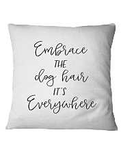 Embrace The Dog Hair Its Everywhere Square Pillowcase front